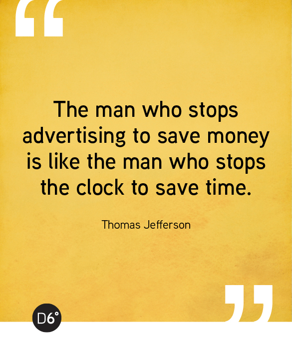 The man who stops advertising to save money is like the man who stops the clock to save time. - Thomas Jefferson